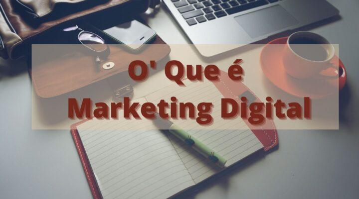 O' que é Marketing Digital – E suas  possibilidades
