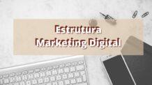 Estrutura Marketing Digital- O que é Estrutura Digital